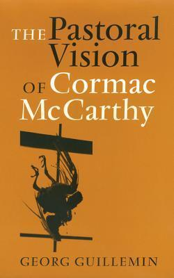 The Pastoral Vision of Cormac McCarthy Georg Guillemin