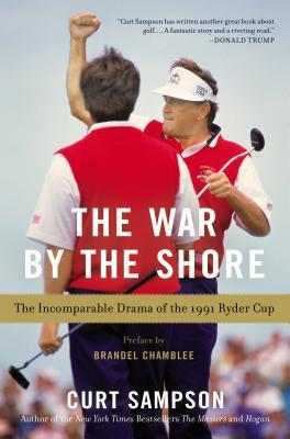 The War the Shore: The Incomparable Drama of the 1991 Ryder Cup by Curt Sampson