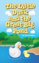 The Little Duck and The Great Big Pond  by  Lily Lexington