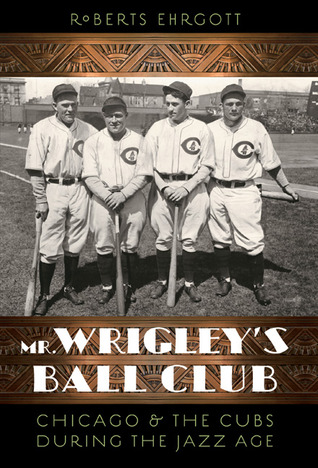 MR: Chicago and the Cubs During the Jazz Age Roberts Ehrgott