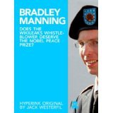 Bradley Manning: Does the Wikileaks Whistleblower Deserve the Nobel Peace Prize?  by  Jack Westerfil