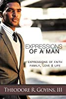 Expressions of a Man:Expressions of Faith, Family, Love & Life