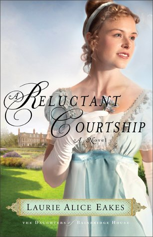 A Reluctant Courtship (The Daughters of Bainbridge House #3) Laurie Alice Eakes