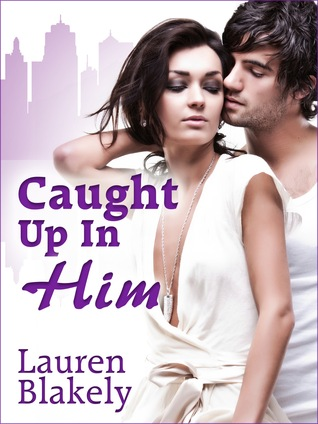 Caught Up In Him (Caught Up In Love, #0.25) Lauren Blakely