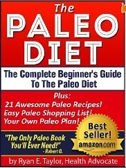 The Paleo Diet - The Complete Beginners Guide To The Paleo Diet Including 21 Delicious Paleo Recipes  by  Ryan E. Taylor
