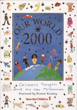 Our World 2000: Childrens Thoughts about the New millenium  by  Ronan Keating