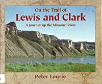 On the Trail of Lewis and Clark: A Journey Up the Missouri River