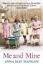 Me and Mine: A Memoir of an Irish Immigrant Family  by  Anna May Mangan