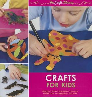The Craft Library Crafts for Kids Gil Dickinson