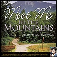 Meet Me In The Mountains - Now Available in the Audio Version Narrated  by author, Candy Marie Bridges