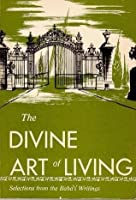 The Divine Art of Living: Selections from the Bahá'í Writings