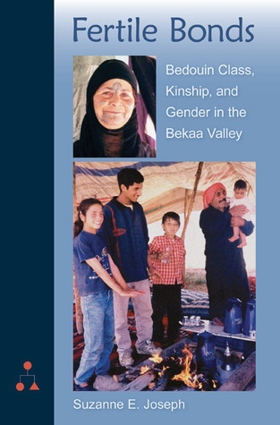 Fertile Bonds: Bedouin Class, Kinship, and Gender in the Bekaa Valley  by  Suzanne E. Joseph