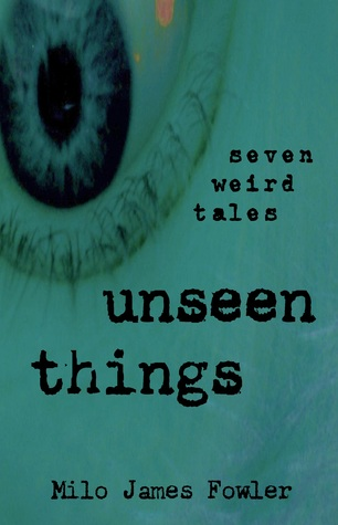 Unseen Things  by  Milo James Fowler