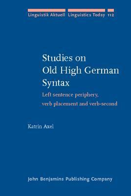 Studies on Old High German Syntax: Left Sentence Periphery, Verb Placement and Verb-Second  by  Katrin Axel