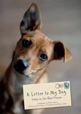 A Letter to My Dog: Notes to Our Best Friends  by  Robin Layton