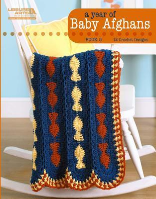 A Year of Baby Afghans Book 5 (Leisure Arts #5260): A Year of Baby Afghans Book 5  by  Anne Halliday
