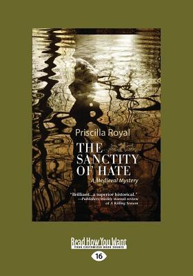 The Sanctity of Hate: A Medieval Mystery (Large Print 16pt) Priscilla Royal