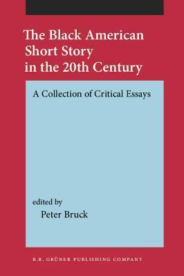 The Black American Short Story In The 20th Century: A Collection Of Critical Essays  by  Peter Bruck