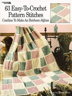63 Easy-To-Crochet Pattern Stitches Combine to Make an Heirloom Afghan Darla Sims