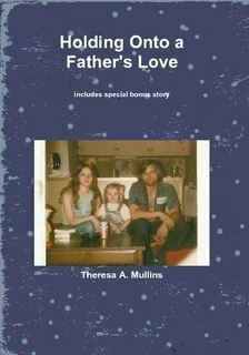 Holding Onto A Fathers Love  by  Theresa Mullins