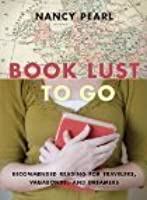 Book Lust To Go: Recommended Reading For Travelers, Vagabonds, and Dreamers