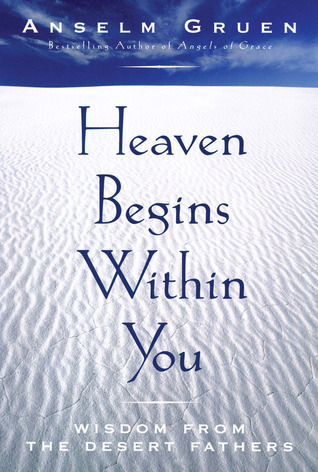Heaven Begins Within You: Wisdom from the Desert Fathers  by  Anselm Grün