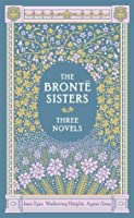 The Brontë Sisters: Three Novels: Jane Eyre, Wuthering Heights, Agnes Grey