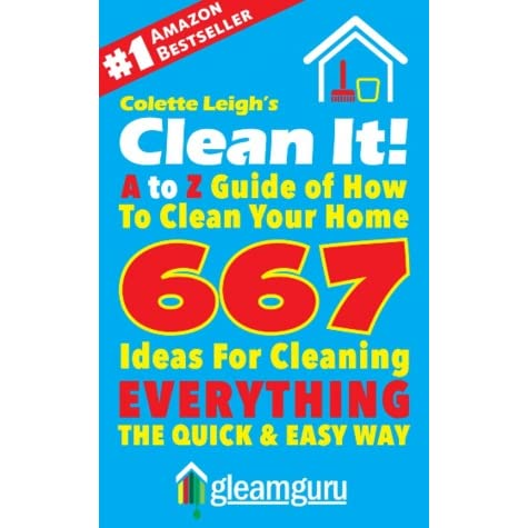 Clean It! A to Z Guide of How to Clean Your Home - Colette Leigh