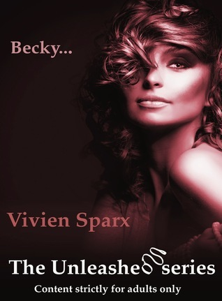 Becky... The Unleashed Series  by  Vivien Sparx
