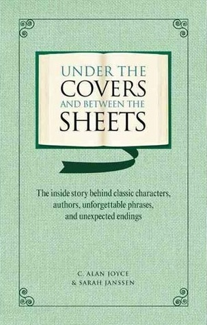 Under the Covers and between the Sheets: Facts and Trivia about the Worlds Greatest Books  by  C. Alan Joyce