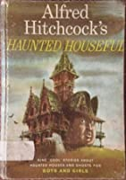 Alfred Hitchcock's Haunted Houseful: Nine Cool Stories About Haunted Houses and Ghosts for Boys and Girls