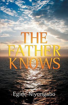 The Father Knows  by  Egide Niyongabo