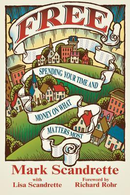 Free: Spending Your Time and Money on What Matters Most  by  Mark Scandrette