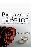 Biography of the Bride: The Divine Union Between Christ and His Church