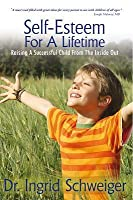 Self-Esteem for a Lifetime: Raising a Successful Child from the Inside Out