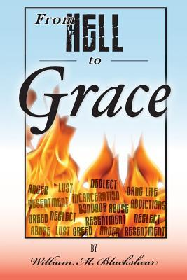 From Hell to Grace William M. Blackshear