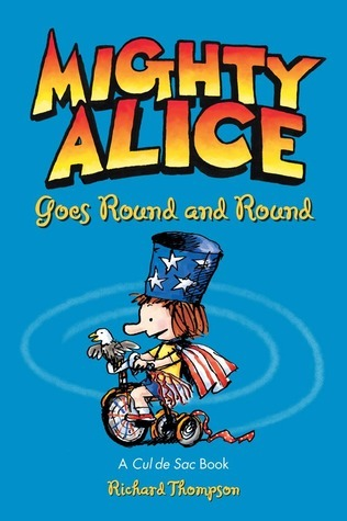 Mighty Alice Goes Round and Round: A Cul de Sac Book  by  Richard Thompson