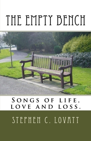 The Empty Bench: Songs of life, love and loss. Stephen C. Lovatt