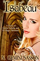Isabeau, A Novel of Queen Isabella and Sir Roger Mortimer