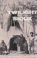 Twilight of the Sioux (Neihardt, John Gneisenau, Cycle of the West, V. 2.) John G. Neihardt
