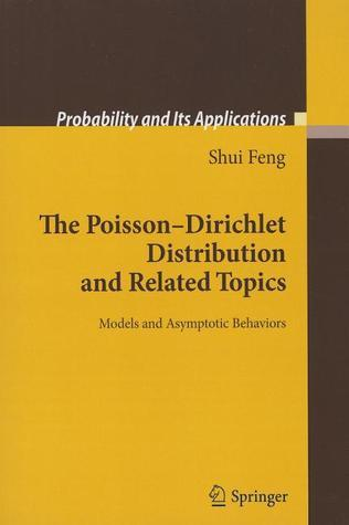 The Poisson-Dirichlet Distribution and Related Topics: Models and Asymptotic Behaviors  by  Shui Feng