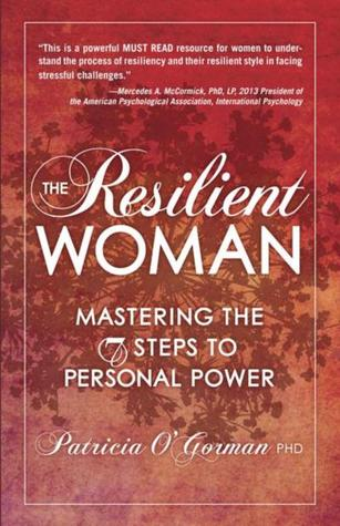 The Resilient Woman: Mastering the 7 Steps to Personal Power  by  Patricia OGorman