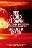 Red Cloud at Dawn: Truman, Stalin, and the End of the Atomic Monopoly