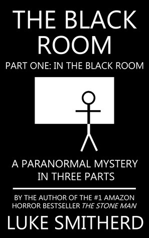 The Black Room, Part One: In The Black Room  by  Luke Smitherd