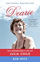 Dearie: The Remarkable Life of Julia Child
