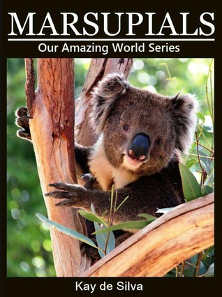 Marsupials (Our Amazing World Series)  by  Kay de Silva