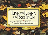 Live and Learn and Pass It on: