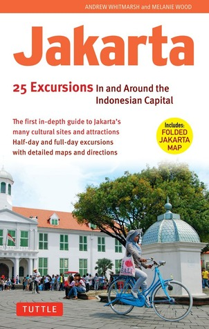 Jakarta: 25 Excursions in and around the Indonesian Capital  by  Andrew  Whitmarsh