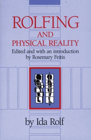 Rolfing and Physical Reality Ida P. Rolf