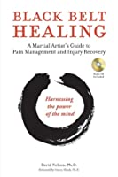 Black Belt Healing: A Martial Artist's Guide to Pain Management and Injury Recovery (Harnessing the Power of the Mind) (Audio CD included)